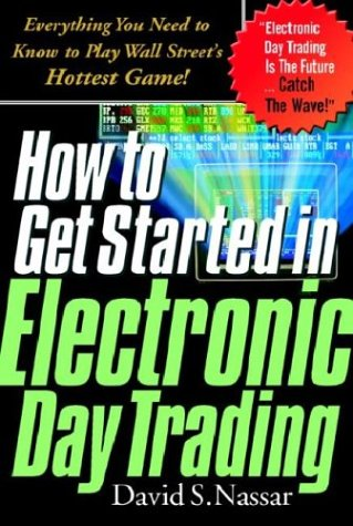 9780071368643: How to Get Started in Electronic Day Trading: Everything You Need to Know to Play Wall Street's Hottest Game