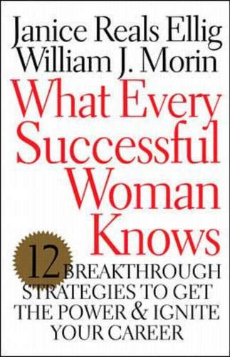 9780071369961: What Every Successful Woman Knows: 12 Breakthrough Strategies to Get the Power and Ignite Your Career
