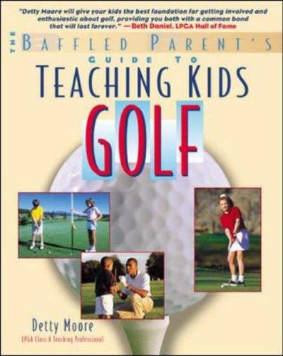 9780071370257: Teaching Kids Golf: A Baffled Parent's Guide (Baffled Parent's Guides)
