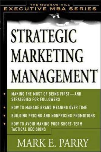 Strategic Marketing Management: A Means-End Approach: Mark E. Parry