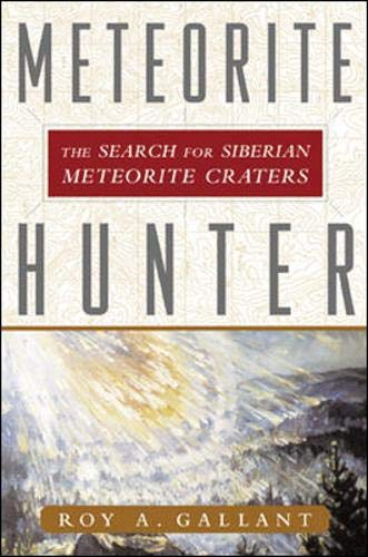 Meteorite Hunter: The Search for Siberian Meteorite: Roy A. Gallant