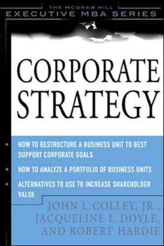 Corporate Strategy: Colley, John L., Doyle, Jacqueline L., Hardie, Robert D.