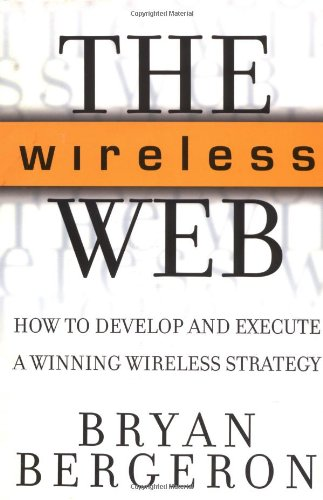 9780071373593: The Wireless Web: How to Develop and Execute a Winning Wireless Strategy