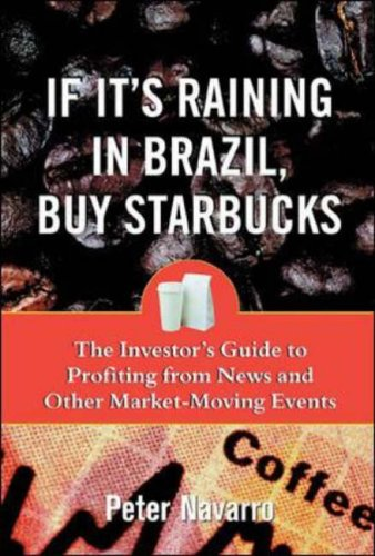 9780071373692: If it's Raining in Brazil, Buy Starbucks: The Investor's Guide to Profiting from Market-moving Events