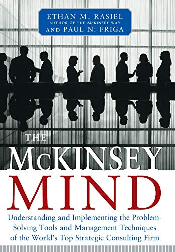 The McKinsey mind. understanding and implementing the problem-solving tools and management techni...
