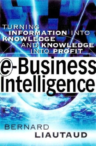 9780071374606: E-Business Intelligence: Turning Information into Knowledge into Profit