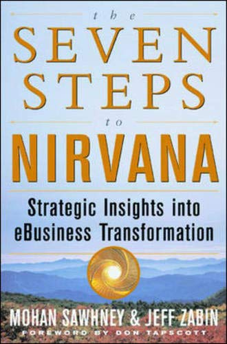 The Seven Steps to Nirvana : Strategic Insights into e-Business Transformation: Sawhney, Mohanbir ...
