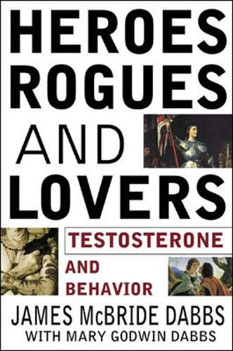 9780071376280: Heroes, Rogues, & Lovers: Testosterone and Behavior