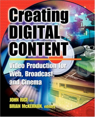 9780071377447: Creating Digital Content: A Video Production Guide for Web, Broadcast, and Cinema