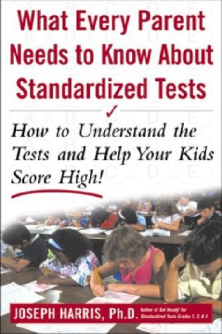 9780071377584: What Every Parent Must Know About Standardized Tests: How to Understand the Tests and Help Your Kids Score High