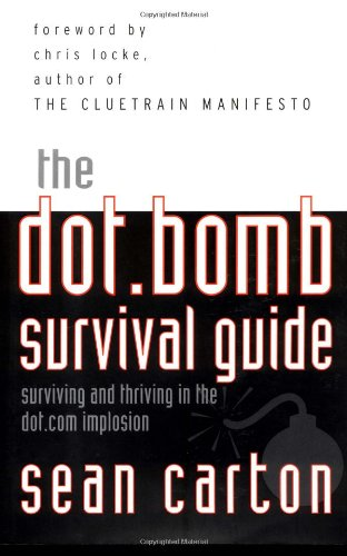 9780071377799: The Dot.Bomb Survival Guide: Surviving (and Thriving) in the Dot.Com Implosion