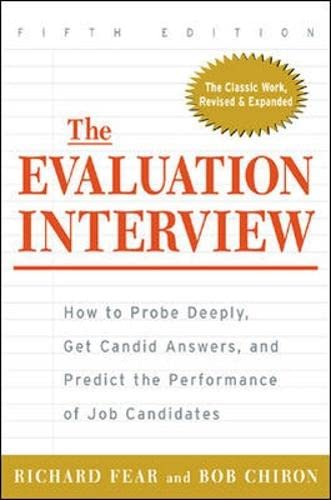 9780071377911: The Evaluation Interview: How to Probe Deeply, Get Candid Answers, and Predict the Performance of Job Candidates (General Finance & Investing)