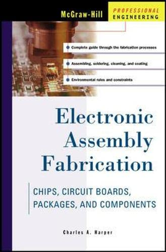 9780071378826: Electronic Assembly Fabrication: Circuit Boards, Packages and Components (McGraw-Hill Professional Engineering)