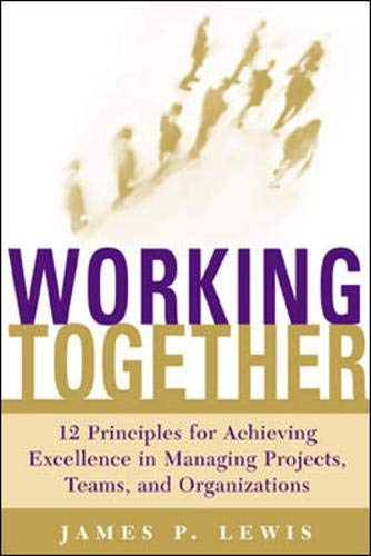 9780071379519: Working Together: Twelve Principles for Achieving Excellence in Managing Projects, Teams and Organizations