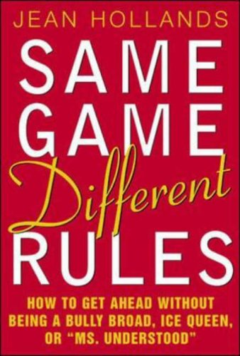 9780071379670: Same Game.Different Rules: How to Get Ahead without Being a Bully Broad, Ice Queen or Ms.Understood