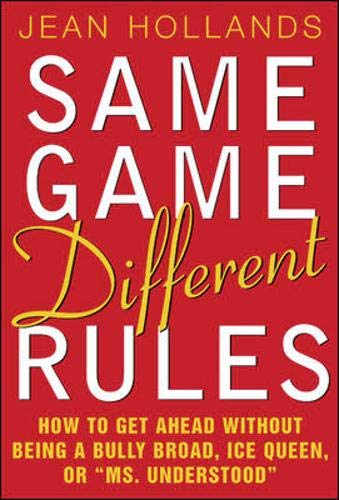 9780071379670: Same Game, Different Rules: How to Get Ahead Without Being a Bully Broad, Ice Queen, or