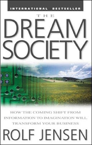9780071379687: The Dream Society: How the Coming Shift from Information to Imagination Will Transform Your Business