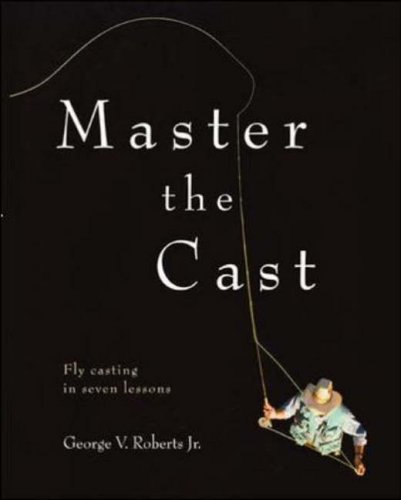 9780071379724: Master the Cast: Fly Casting in Seven Lessons