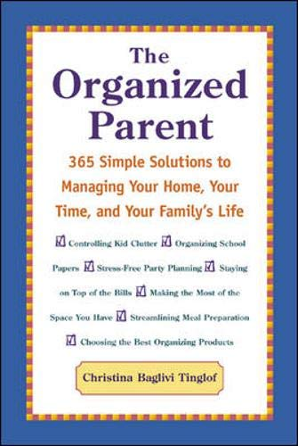 9780071380997: The Organized Parent : 365 Simple Solutions to Managing Your Home, Your Time, and Your Family's Life