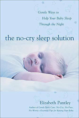 The No-Cry Sleep Solution: Gentle Ways to Help Your Baby Sleep Through the Night (0071381392) by Elizabeth Pantley