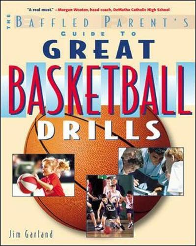 9780071381413: The Baffled Parent's Guide to Great Basketball Drills: A Baffled Parent's Guide (Baffled Parent's Guides)