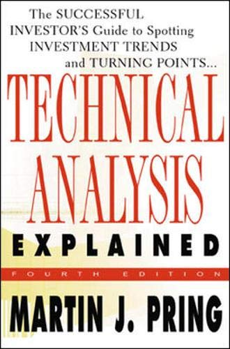 Technical Analysis Explained: The Successful Investor's Guide to Spotting Investment Trends and Turning Points (9780071381932) by Martin J. Pring