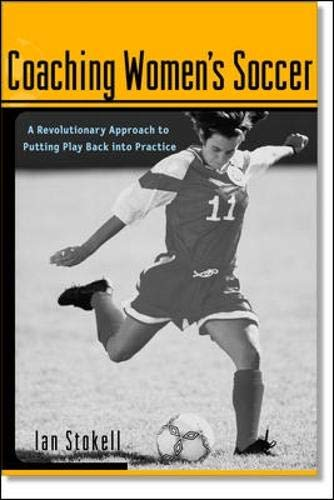 9780071382090: Coaching Women's Soccer : A Revolutionary Approach to Putting Play Back into Practice