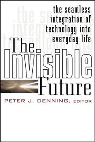 9780071382243: The Invisible Future: The Seamless Integration of Technology Into Everyday Life