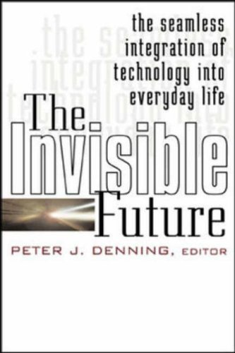 9780071382243: The Invisible Future: The Seamless Integration of Technology in Everyday Life