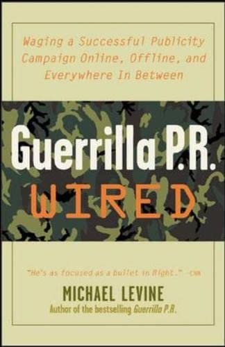 9780071382311: Guerrilla Pr Wired: Waging A Successful Publicity Campaign On-Line, Offline, And Everywhere In Between