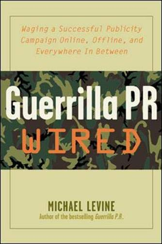 9780071382328: Guerrilla PR Wired: Waging a Successful Publicity Campaign Online, Offline, and Everywhere In Between