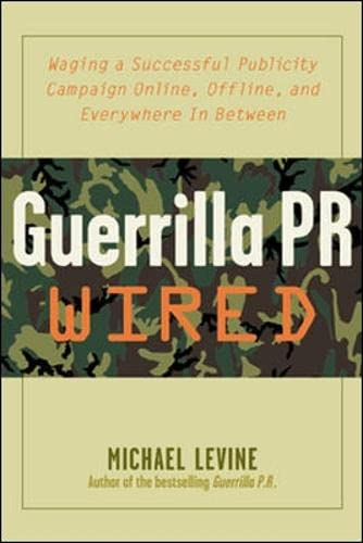 9780071382328: Guerrilla PR Wired : Waging a Successful Publicity Campaign Online, Offline, and Everywhere In Between