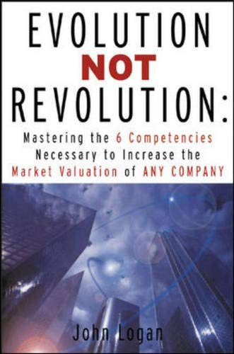 9780071384100: Evolution Not Revolution: Aligning Technology with Corporate Strategy to Increase Market Valuation