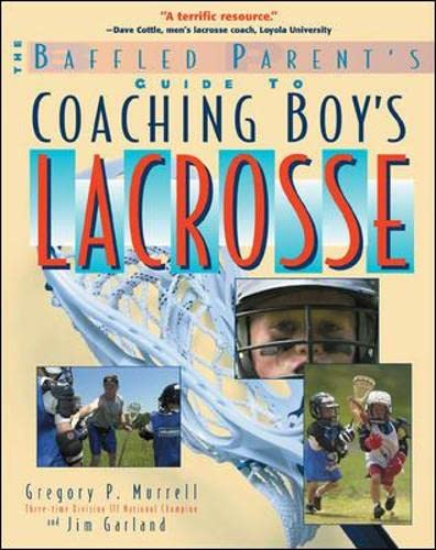 9780071385121: Coaching Boys' Lacrosse: A Baffled Parent's Guide