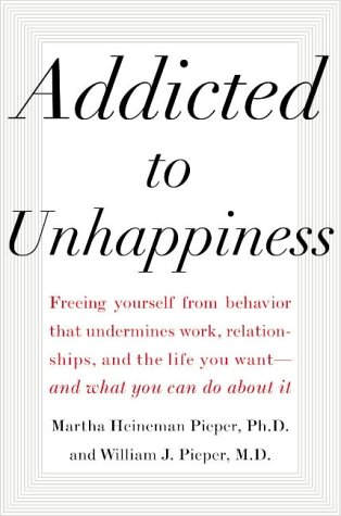 9780071385497: Addicted to Unhappiness: Freeing Yourself from Behavior That Undermines Work, Relationships and the Life You Want