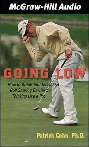 9780071385572: Going Low: How to Break Your Individual Golf Scoring Barrier by Thinking Like a Pro