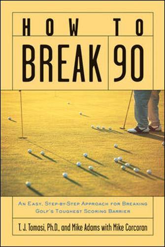 9780071385596: How to Break 90: An Easy Approach for Breaking Golf's Toughest Scoring Barrier