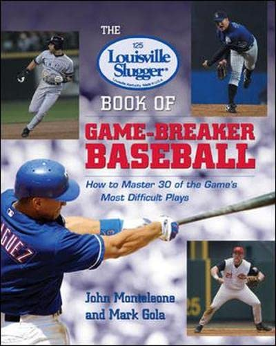 9780071385619: The Louisville Slugger� Book of Game-Breaker Baseball: How to Master 30 of the Game's Most Difficult Plays