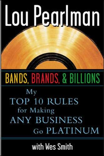 9780071385657: Bands, Brands and Billions: My Top Ten Rules for Success in Any Business