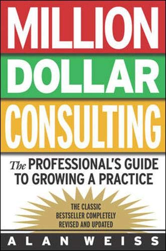 9780071387033: Million Dollar Consulting: The Professional's Guide to Growing a Practice