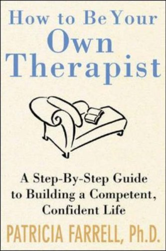 9780071387330: How to Be Your Own Therapist: A Step-by-Step Guide to Building a Competent, Confident Life