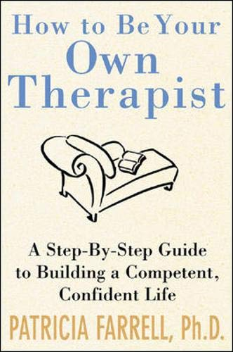 9780071387330: How to Be Your Own Therapist : A Step-by-Step Guide to Taking Back Your Life