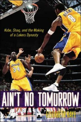 9780071387361: Ain't No Tomorrow: Kobe, Shaq, and the Making of a Lakers Dynasty
