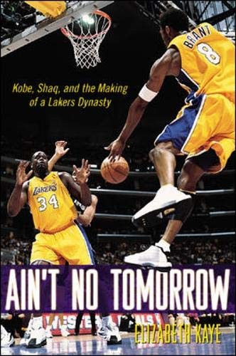 9780071387361: Ain't No Tomorrow : Kobe, Shaq, and the Making of a Lakers Dynasty