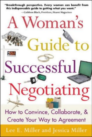 9780071389150: A Woman's Guide to Successful Negotiating: How to Convince, Collaborate, & Create Your Way to Agreement