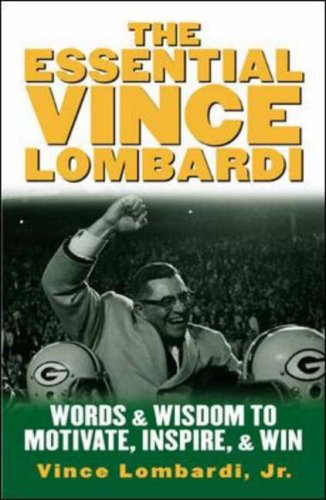 9780071390965: The Essential Vince Lombardi: Words & Wisdom to Motivate, Inspire, and Win: Words and Wisdom to Motivate, Inspire and Win (Management & Leadership)