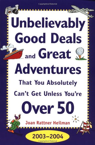 9780071391146: Unbelievably Good Deals and Great Adventures That You Absolutely Can't Get Unless You're Over 50, 2003-2004