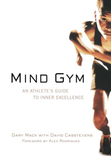 Mind Gym : An Athlete's Guide to Inner Excellence: Mack, Gary; Casstevens, David