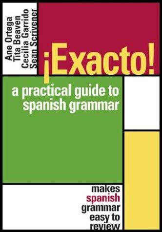 Exacto! : A Practical Guide to Spanish: Ane Ortega; Tita