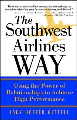 9780071396837: The Southwest Airlines Way: Using the Power of Relationships to Achieve High Performance